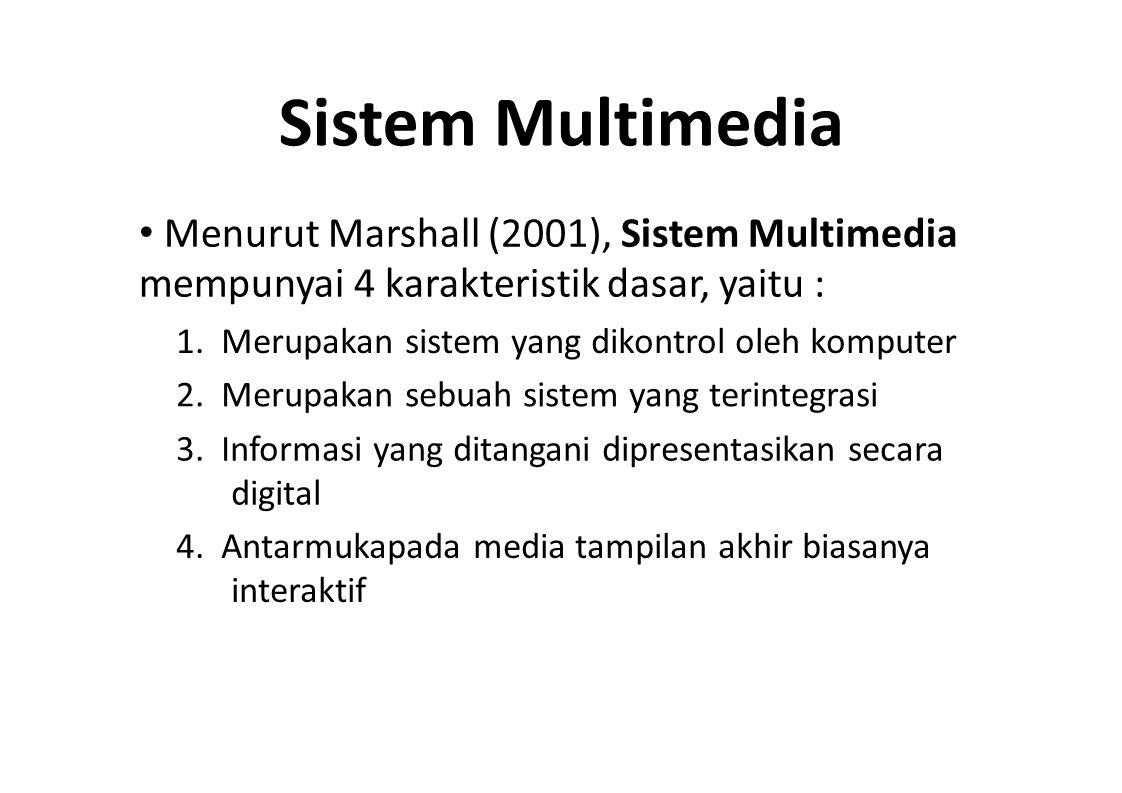 Sistem Multimedia Menurut Marshall (2001), Sistem Multimedia mempunyai 4 karakteristik dasar, yaitu : 1. Merupakan sistem yang dikontrol oleh komputer
