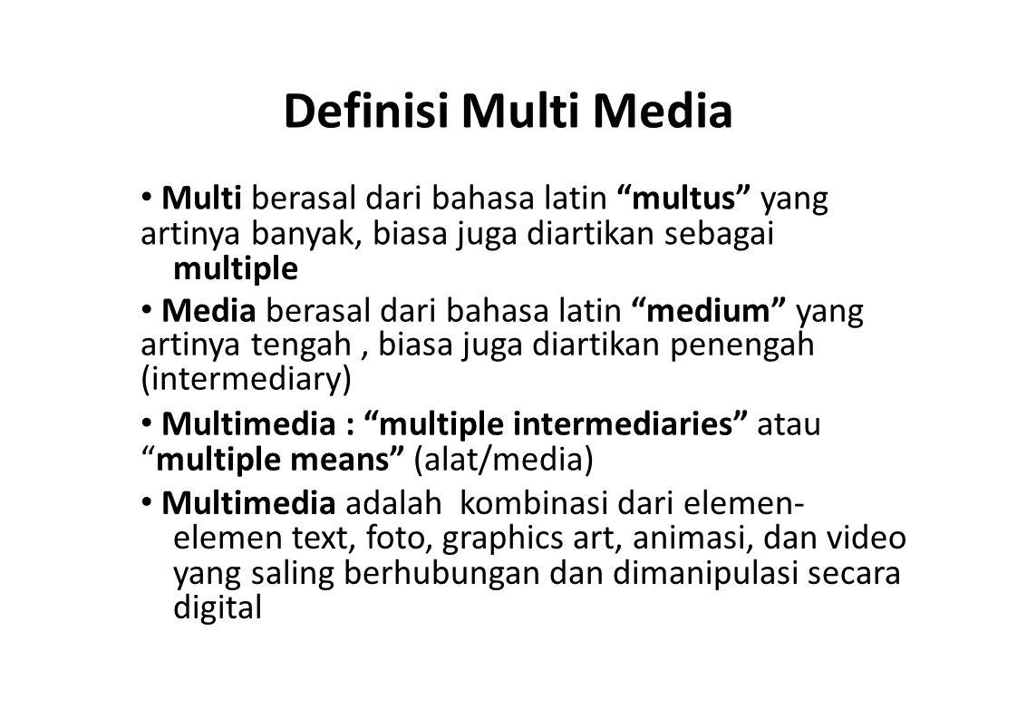 Pengertian Multimedia Menurut Vaughan (2004), Multimedia merupakan kombinasi teks, seni, suara, gambar, animasi dan video yang disampaikan dengan komputer atau dimanipulasi secara digitaldan dapat disampaikan dan/atau dikontrol secara interaktif