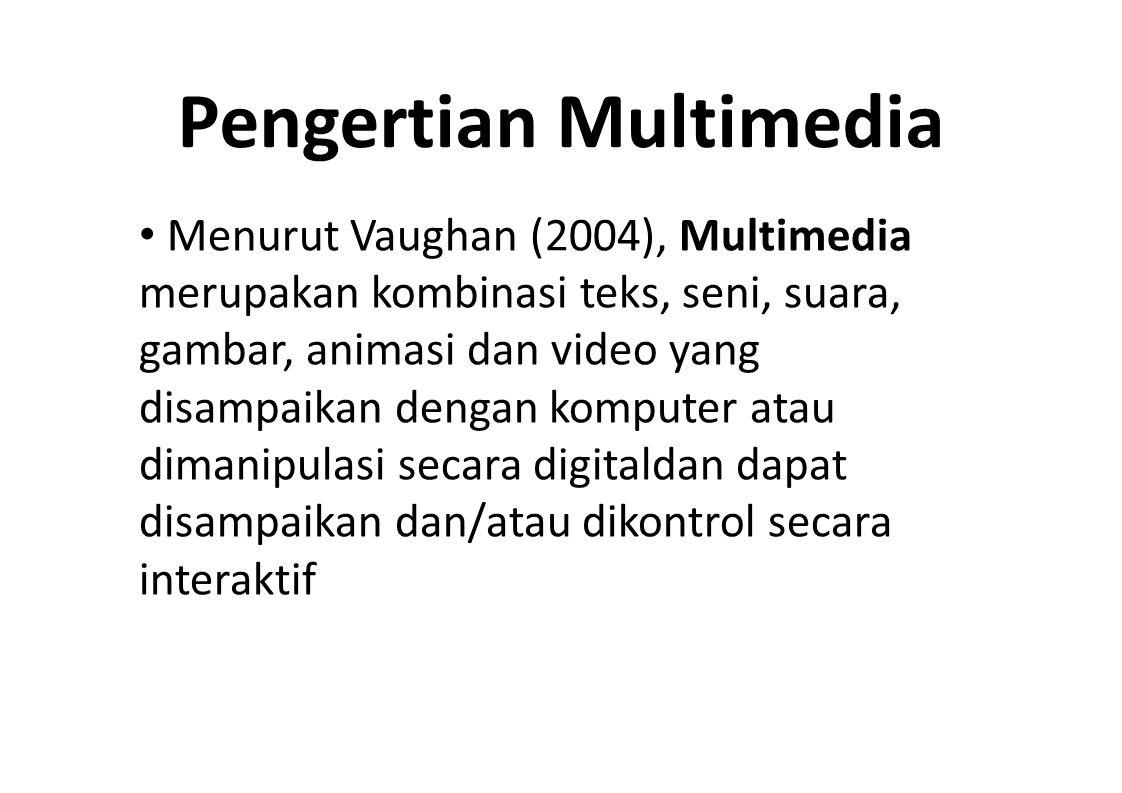 Pengertian Multimedia Menurut Vaughan (2004), Multimedia merupakan kombinasi teks, seni, suara, gambar, animasi dan video yang disampaikan dengan komp