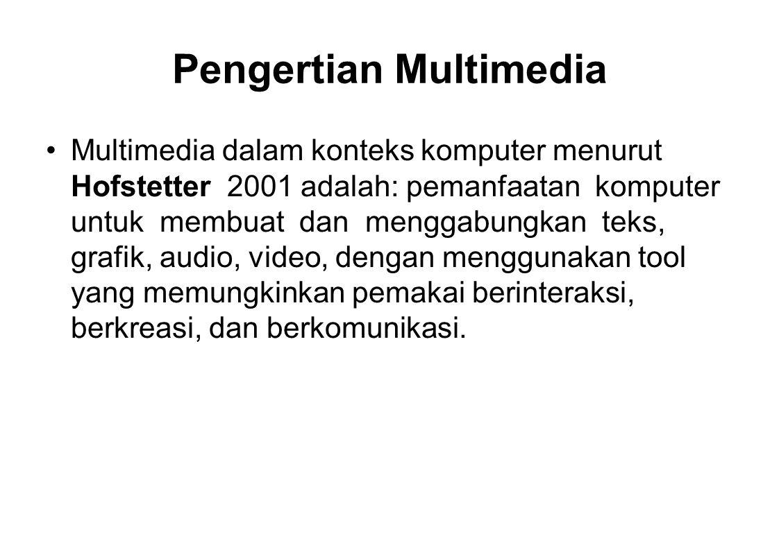 Pengertian Multimedia Multimedia dalam konteks komputer menurut Hofstetter 2001 adalah: pemanfaatan komputer untuk membuat dan menggabungkan teks, gra