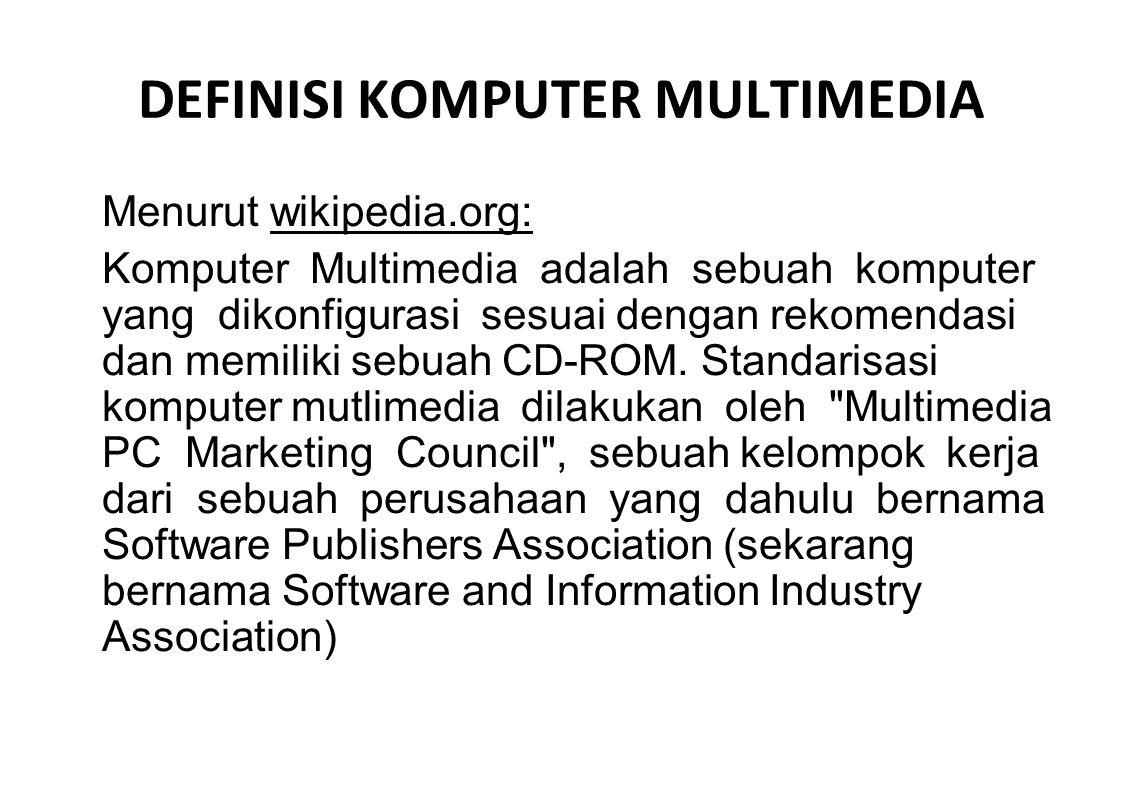 DEFINISI KOMPUTER MULTIMEDIA Menurut wikipedia.org: Komputer Multimedia adalah sebuah komputer yang dikonfigurasi sesuai dengan rekomendasi dan memili