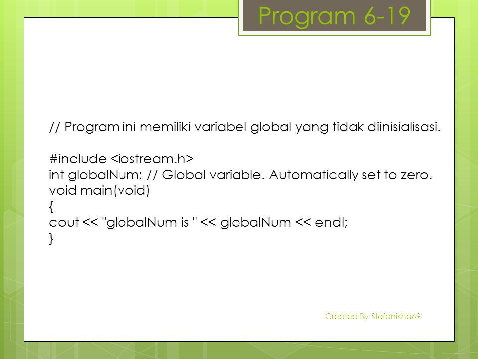 Program 6-19 // Program ini memiliki variabel global yang tidak diinisialisasi. #include int globalNum; // Global variable. Automatically set to zero.