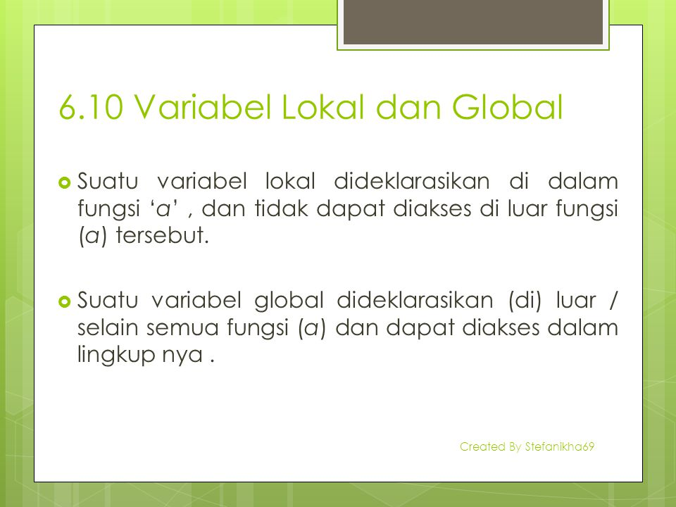 6.10 Variabel Lokal dan Global  Suatu variabel lokal dideklarasikan di dalam fungsi 'a', dan tidak dapat diakses di luar fungsi (a) tersebut.  Suatu
