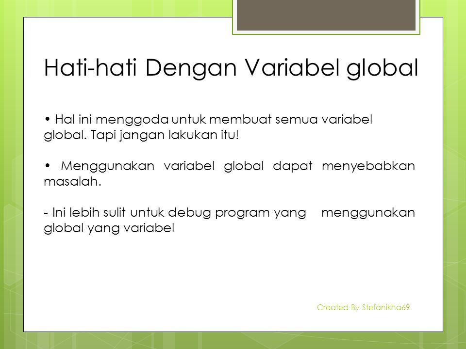 Hati-hati Dengan Variabel global Hal ini menggoda untuk membuat semua variabel global. Tapi jangan lakukan itu! Menggunakan variabel global dapat meny