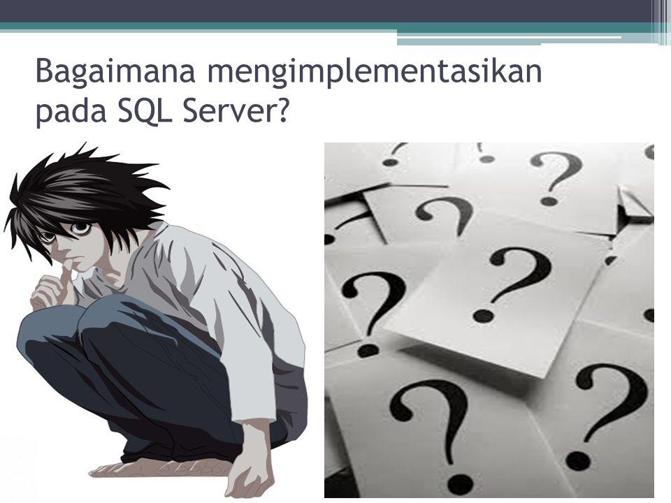 Bagaimana mengimplementasikan pada SQL Server?