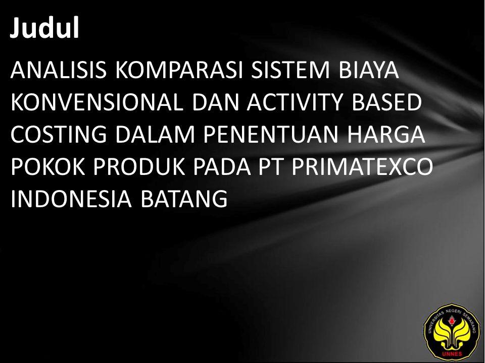 Judul ANALISIS KOMPARASI SISTEM BIAYA KONVENSIONAL DAN ACTIVITY BASED COSTING DALAM PENENTUAN HARGA POKOK PRODUK PADA PT PRIMATEXCO INDONESIA BATANG