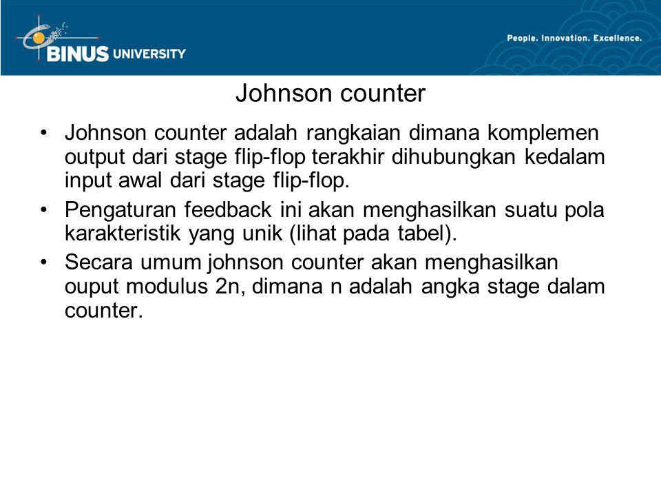 Johnson counter Johnson counter adalah rangkaian dimana komplemen output dari stage flip-flop terakhir dihubungkan kedalam input awal dari stage flip-