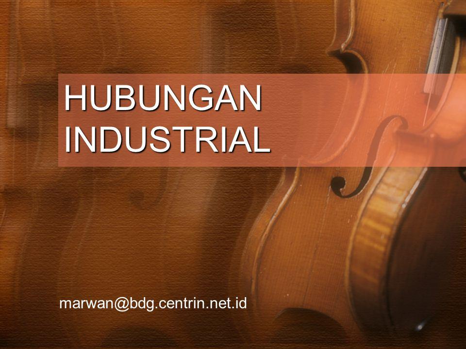 HUBUNGAN INDUSTRIAL marwan@bdg.centrin.net.id