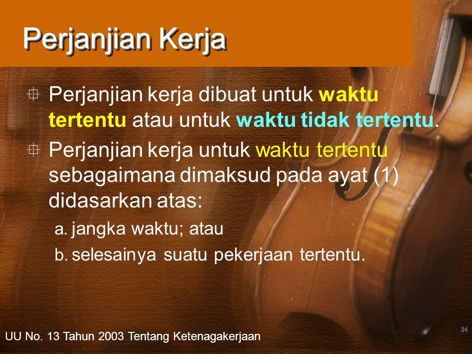 24  Perjanjian kerja dibuat untuk waktu tertentu atau untuk waktu tidak tertentu.  Perjanjian kerja untuk waktu tertentu sebagaimana dimaksud pada a
