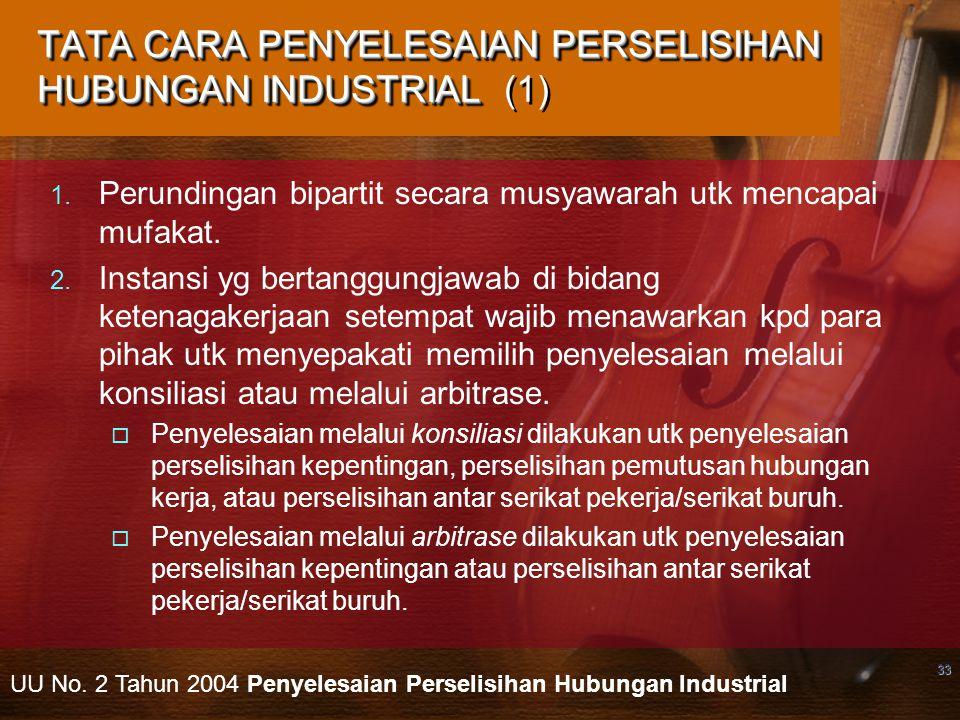 33 TATA CARA PENYELESAIAN PERSELISIHAN HUBUNGAN INDUSTRIAL TATA CARA PENYELESAIAN PERSELISIHAN HUBUNGAN INDUSTRIAL (1)  Perundingan bipartit secara musyawarah utk mencapai mufakat.