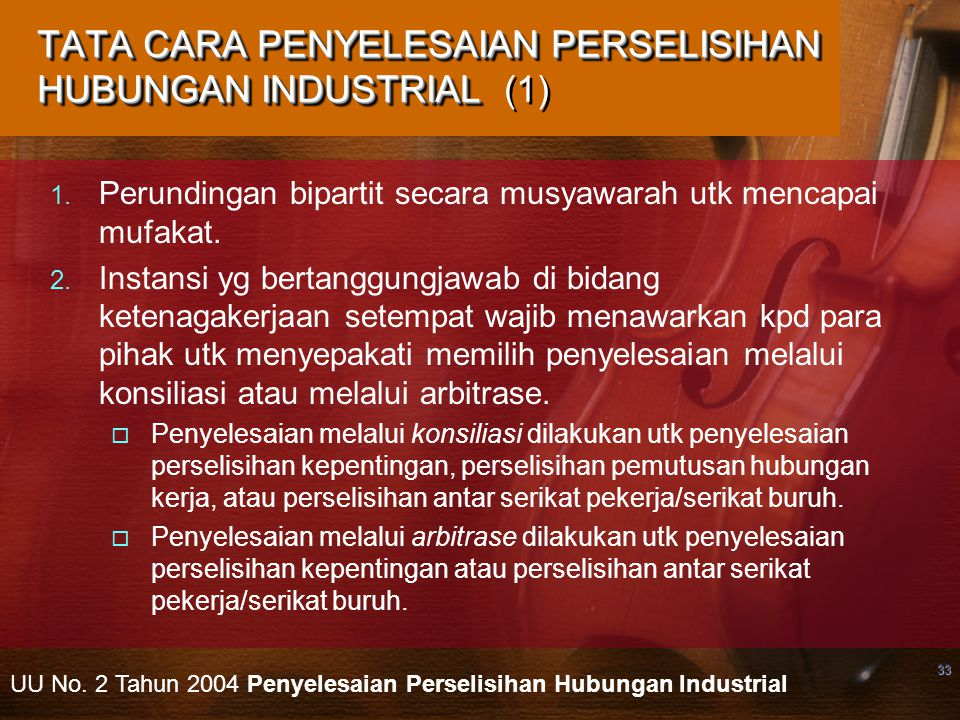33 TATA CARA PENYELESAIAN PERSELISIHAN HUBUNGAN INDUSTRIAL TATA CARA PENYELESAIAN PERSELISIHAN HUBUNGAN INDUSTRIAL (1)  Perundingan bipartit secara