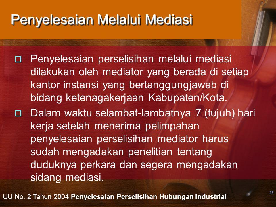 35 Penyelesaian Melalui Mediasi  Penyelesaian perselisihan melalui mediasi dilakukan oleh mediator yang berada di setiap kantor instansi yang bertang