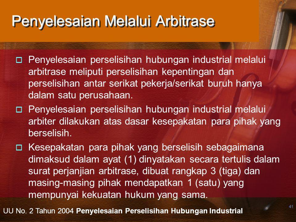 41 Penyelesaian Melalui Arbitrase  Penyelesaian perselisihan hubungan industrial melalui arbitrase meliputi perselisihan kepentingan dan perselisihan antar serikat pekerja/serikat buruh hanya dalam satu perusahaan.