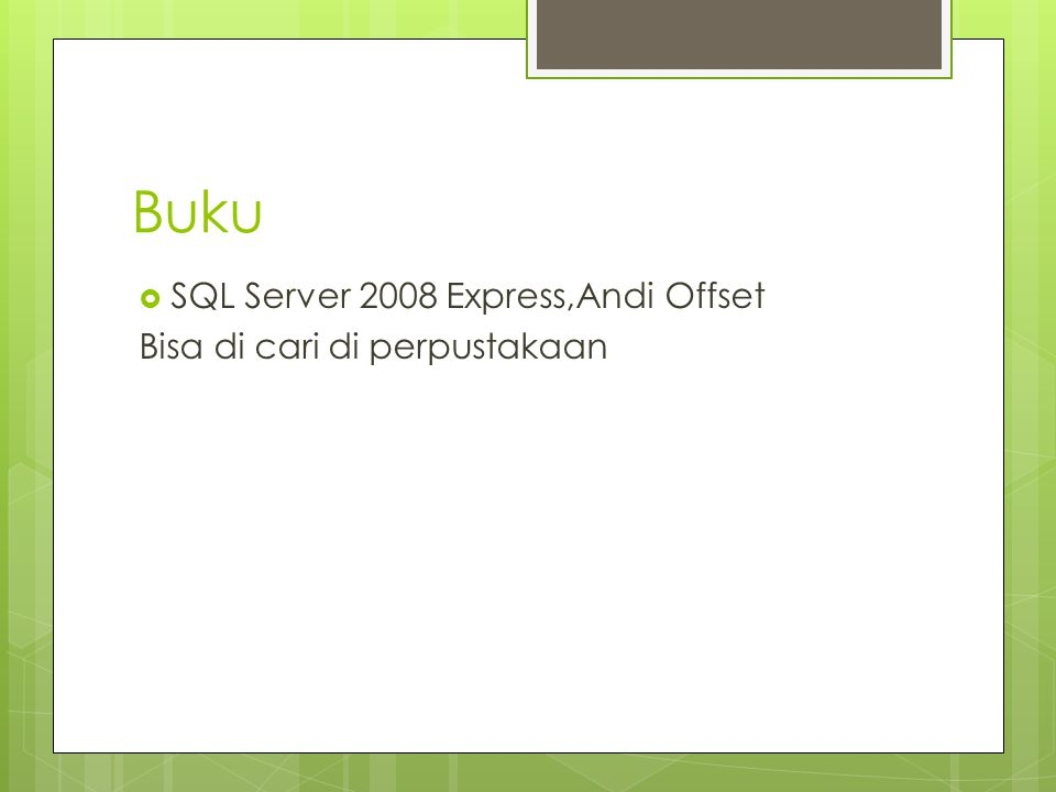 Buku  SQL Server 2008 Express,Andi Offset Bisa di cari di perpustakaan