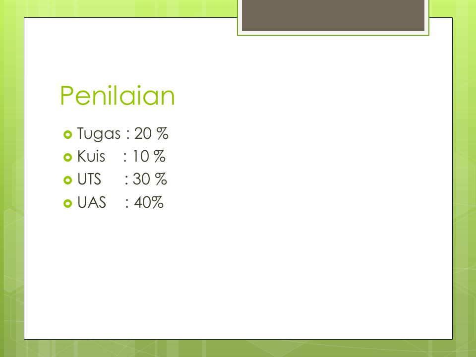 Penilaian  Tugas : 20 %  Kuis : 10 %  UTS : 30 %  UAS : 40%