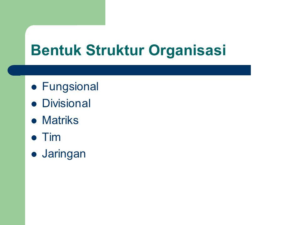 Bentuk Struktur Organisasi Fungsional Divisional Matriks Tim Jaringan