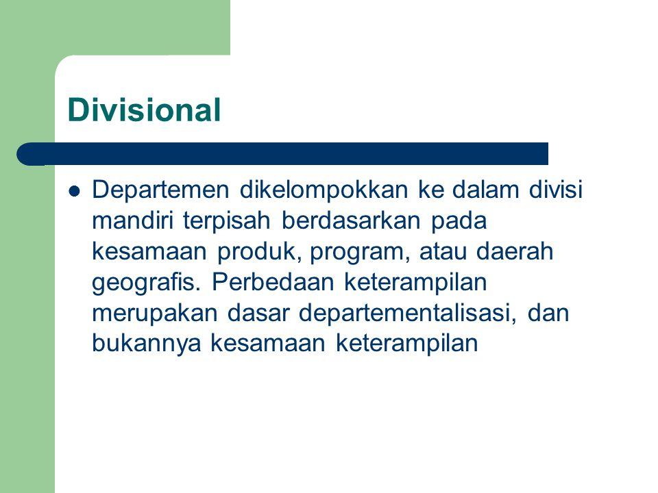 Divisional Departemen dikelompokkan ke dalam divisi mandiri terpisah berdasarkan pada kesamaan produk, program, atau daerah geografis. Perbedaan keter