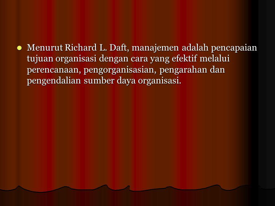 Menurut Richard L. Daft, manajemen adalah pencapaian tujuan organisasi dengan cara yang efektif melalui perencanaan, pengorganisasian, pengarahan dan