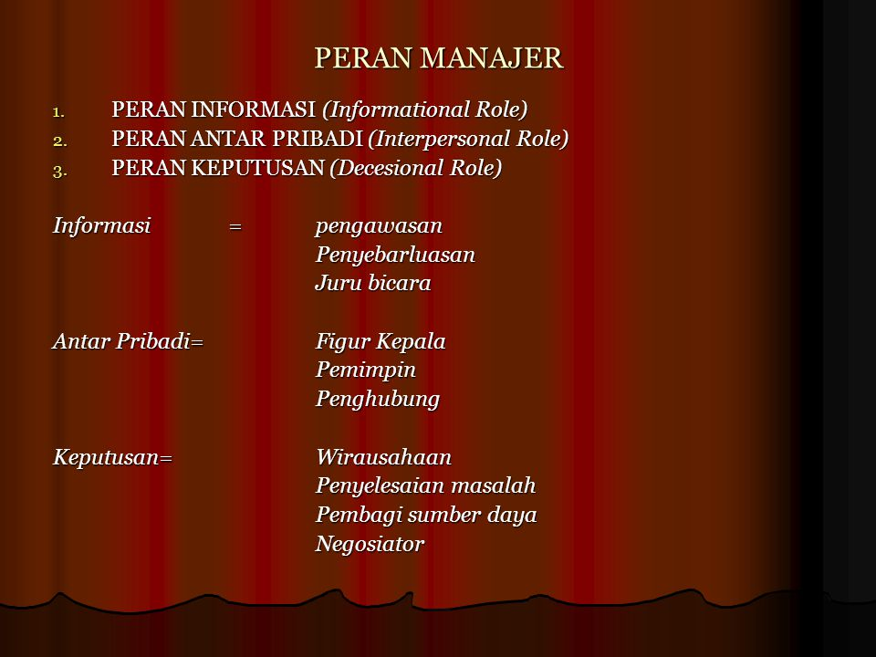 PERAN MANAJER 1. PERAN INFORMASI (Informational Role) 2. PERAN ANTAR PRIBADI (Interpersonal Role) 3. PERAN KEPUTUSAN (Decesional Role) Informasi =peng