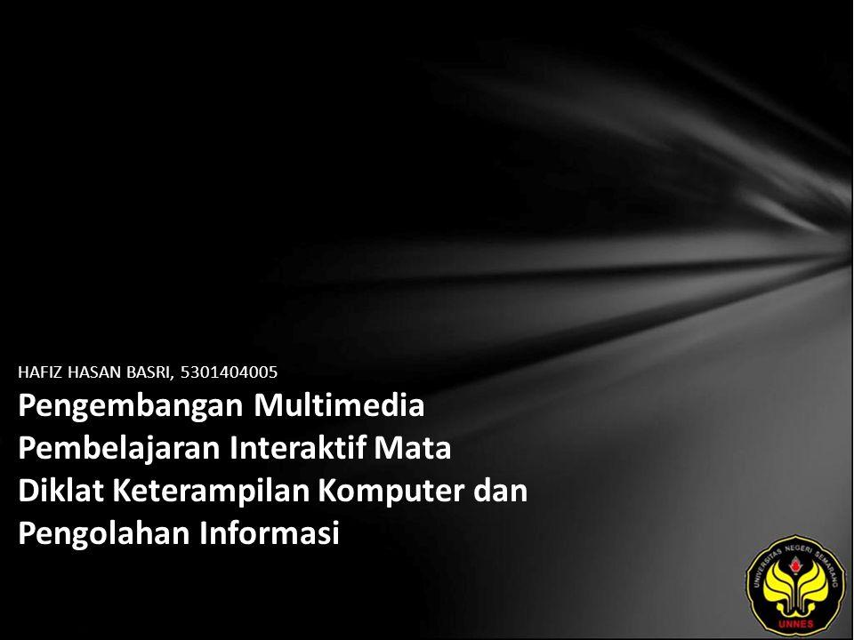 HAFIZ HASAN BASRI, 5301404005 Pengembangan Multimedia Pembelajaran Interaktif Mata Diklat Keterampilan Komputer dan Pengolahan Informasi