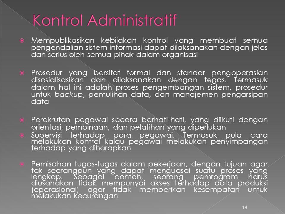  Mempublikasikan kebijakan kontrol yang membuat semua pengendalian sistem informasi dapat dilaksanakan dengan jelas dan serius oleh semua pihak dalam organisasi  Prosedur yang bersifat formal dan standar pengoperasian disosialisasikan dan dilaksanakan dengan tegas.
