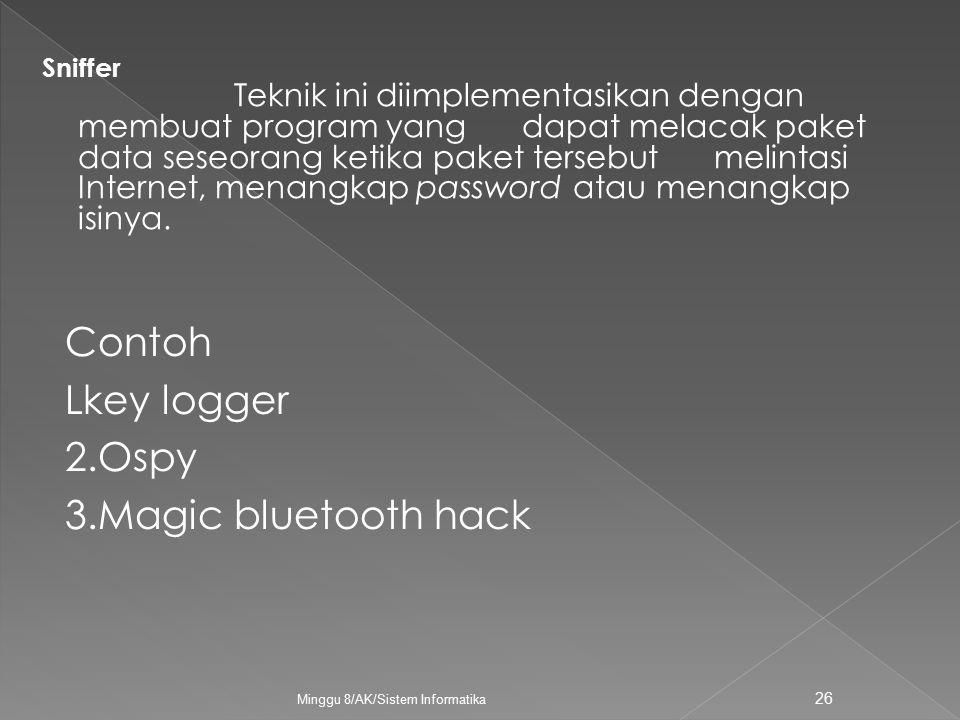 Contoh Lkey logger 2.Ospy 3.Magic bluetooth hack Minggu 8/AK/Sistem Informatika 26