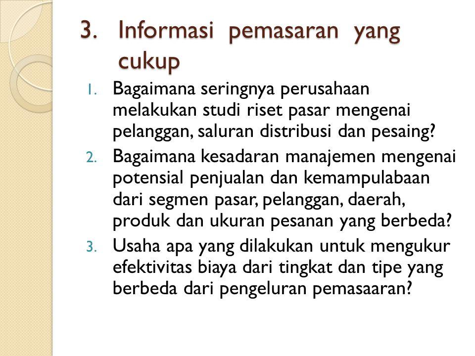 3.Informasi pemasaran yang cukup 1.
