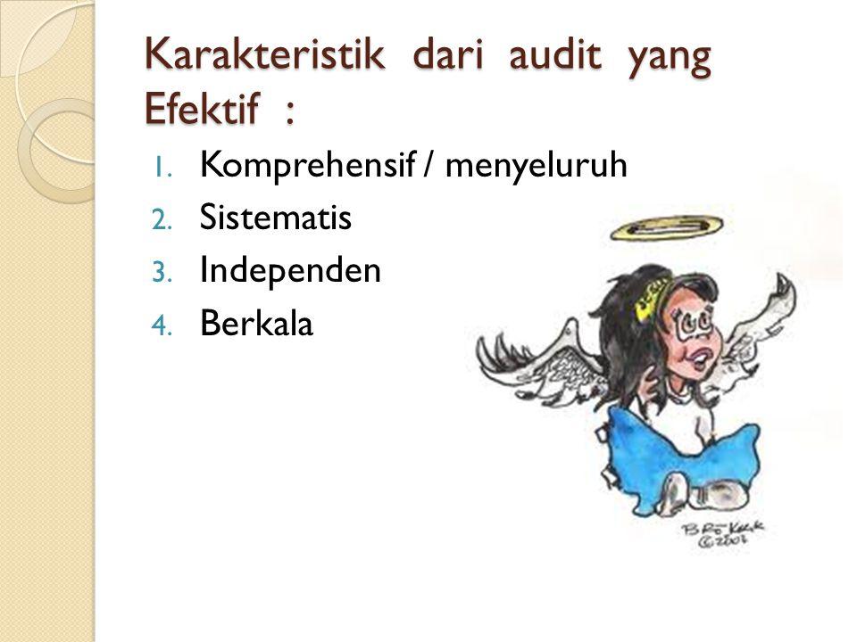 Karakteristik dari audit yang Efektif : 1.Komprehensif / menyeluruh 2.