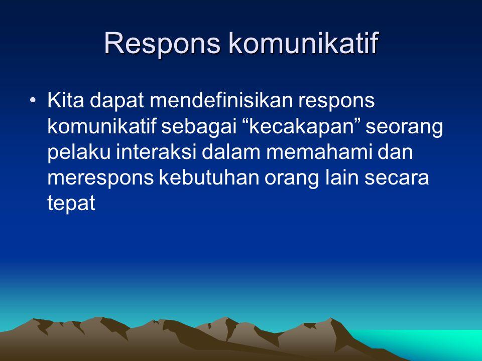 """Respons komunikatif Kita dapat mendefinisikan respons komunikatif sebagai """"kecakapan"""" seorang pelaku interaksi dalam memahami dan merespons kebutuhan"""