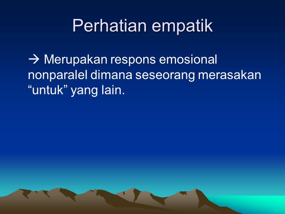 """Perhatian empatik  Merupakan respons emosional nonparalel dimana seseorang merasakan """"untuk"""" yang lain."""