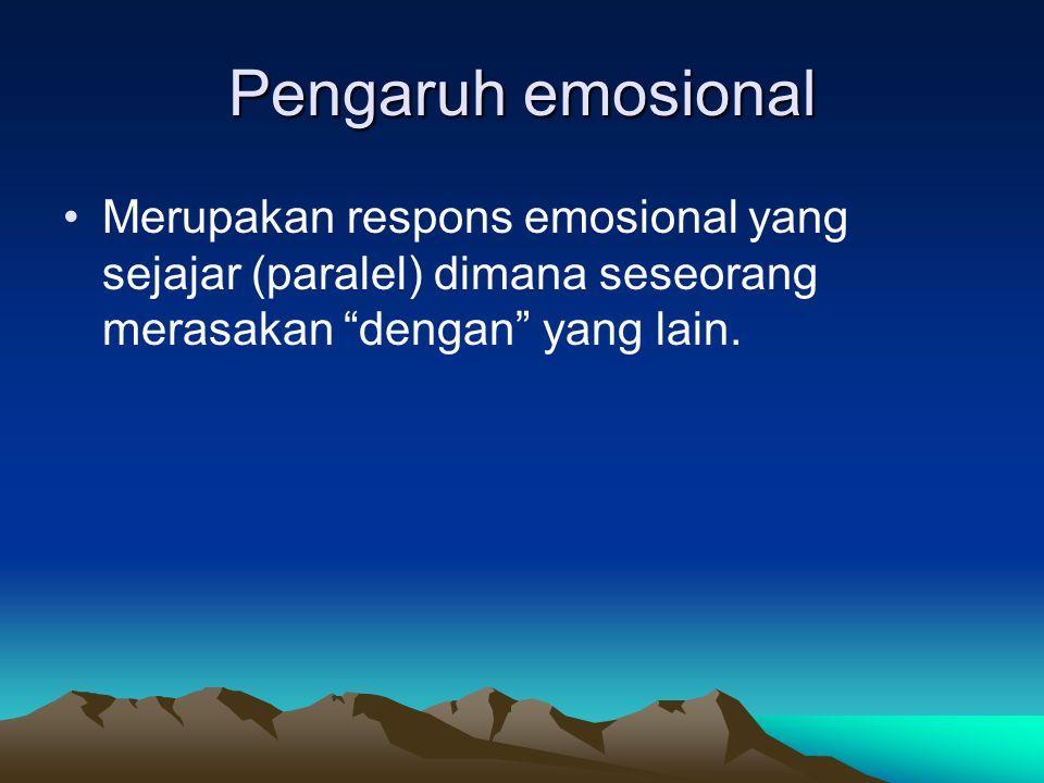 """Pengaruh emosional Merupakan respons emosional yang sejajar (paralel) dimana seseorang merasakan """"dengan"""" yang lain."""