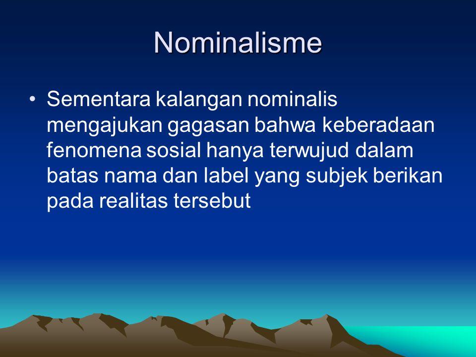 Nominalisme Sementara kalangan nominalis mengajukan gagasan bahwa keberadaan fenomena sosial hanya terwujud dalam batas nama dan label yang subjek ber