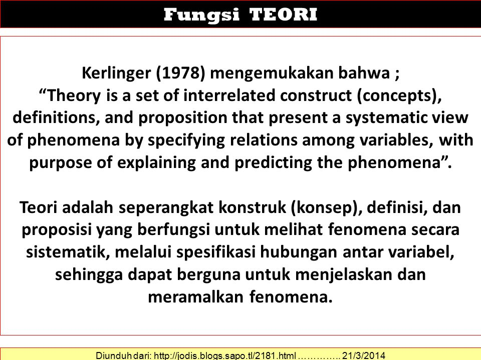 Kerlinger (1978) mengemukakan bahwa ; Theory is a set of interrelated construct (concepts), definitions, and proposition that present a systematic view of phenomena by specifying relations among variables, with purpose of explaining and predicting the phenomena .