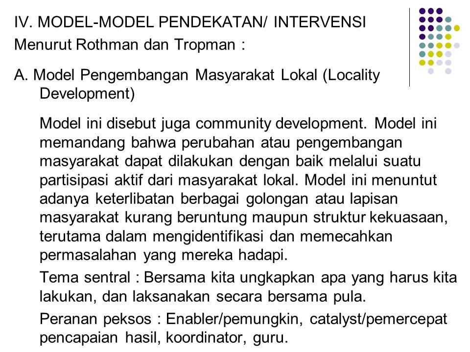 IV. MODEL-MODEL PENDEKATAN/ INTERVENSI Menurut Rothman dan Tropman : A. Model Pengembangan Masyarakat Lokal (Locality Development) Model ini disebut j
