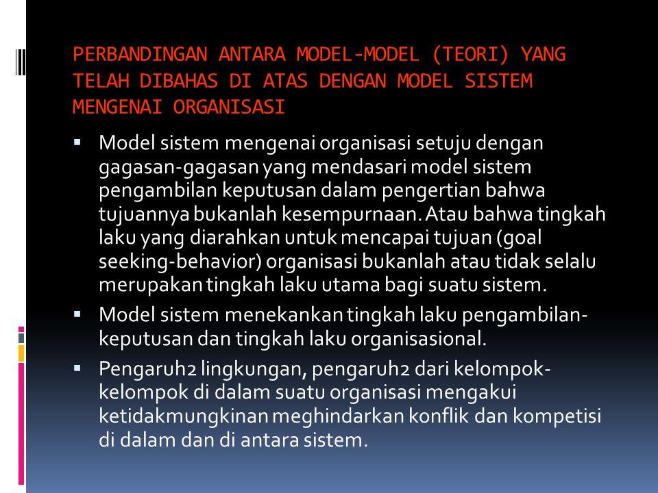 PERBANDINGAN ANTARA MODEL-MODEL (TEORI) YANG TELAH DIBAHAS DI ATAS DENGAN MODEL SISTEM MENGENAI ORGANISASI  Model sistem mengenai organisasi setuju d