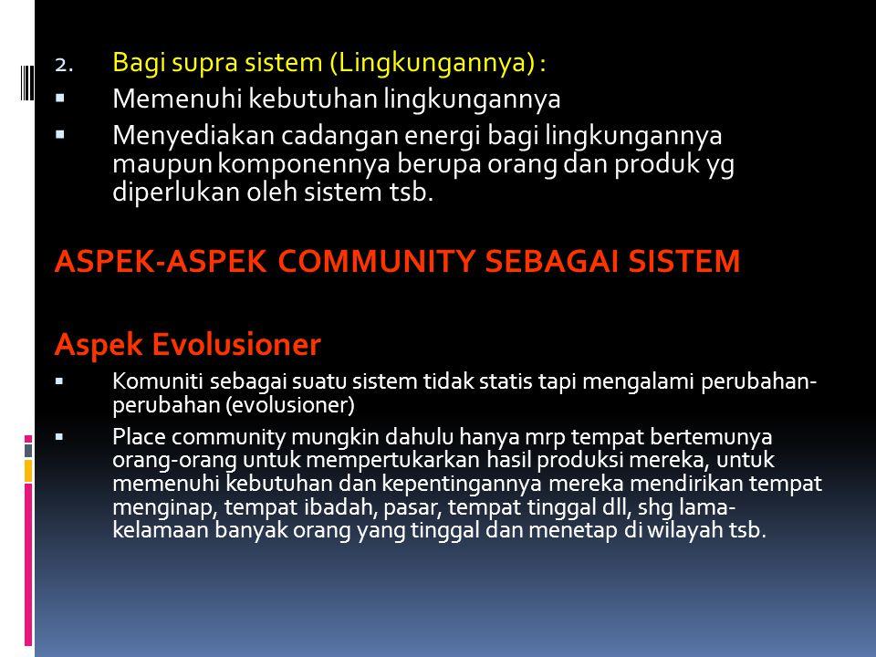 2. Bagi supra sistem (Lingkungannya) :  Memenuhi kebutuhan lingkungannya  Menyediakan cadangan energi bagi lingkungannya maupun komponennya berupa o