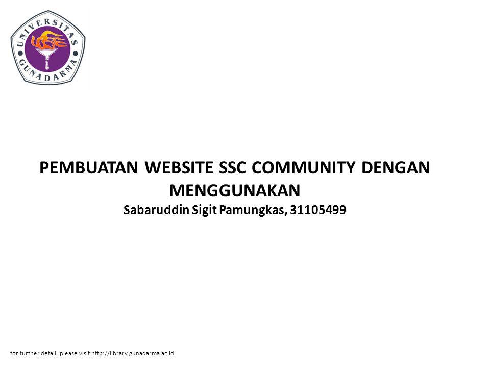 Abstrak ABSTRAKSI Sabaruddin Sigit Pamungkas, 31105499 PEMBUATAN WEBSITE SSC COMMUNITY DENGAN MENGGUNAKAN MACROMEDIA DREAMWEAVER 8, PHP, DAN MYSQL PI.
