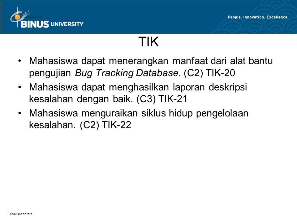 Bina Nusantara BUG TRACKING DATABASE Merupakan alat bantu yang diperlukan oleh organisasi pengujian (testing organization) dalam memegang peranannya untuk melakukan pengujian.