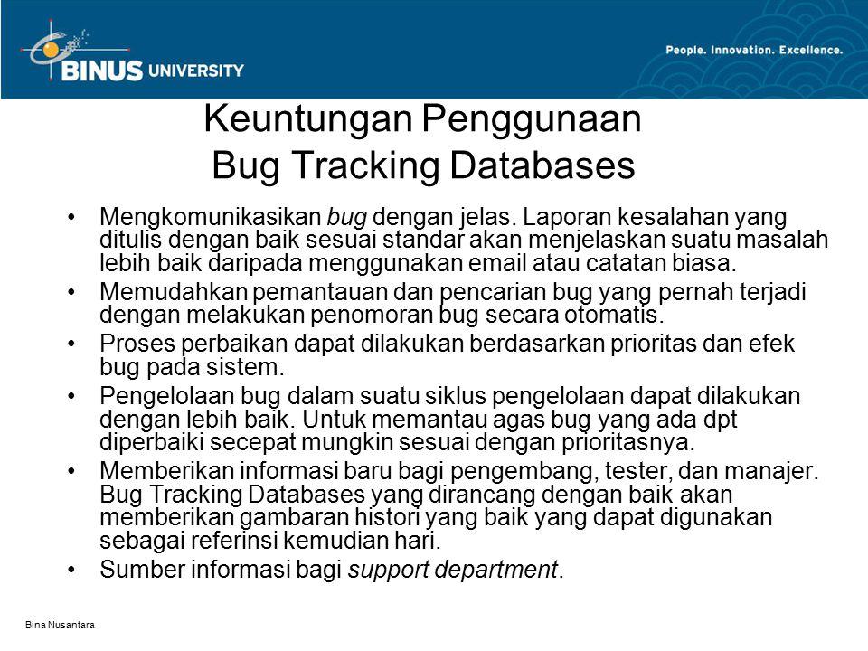 Bina Nusantara Keuntungan Penggunaan Bug Tracking Databases Mengkomunikasikan bug dengan jelas. Laporan kesalahan yang ditulis dengan baik sesuai stan