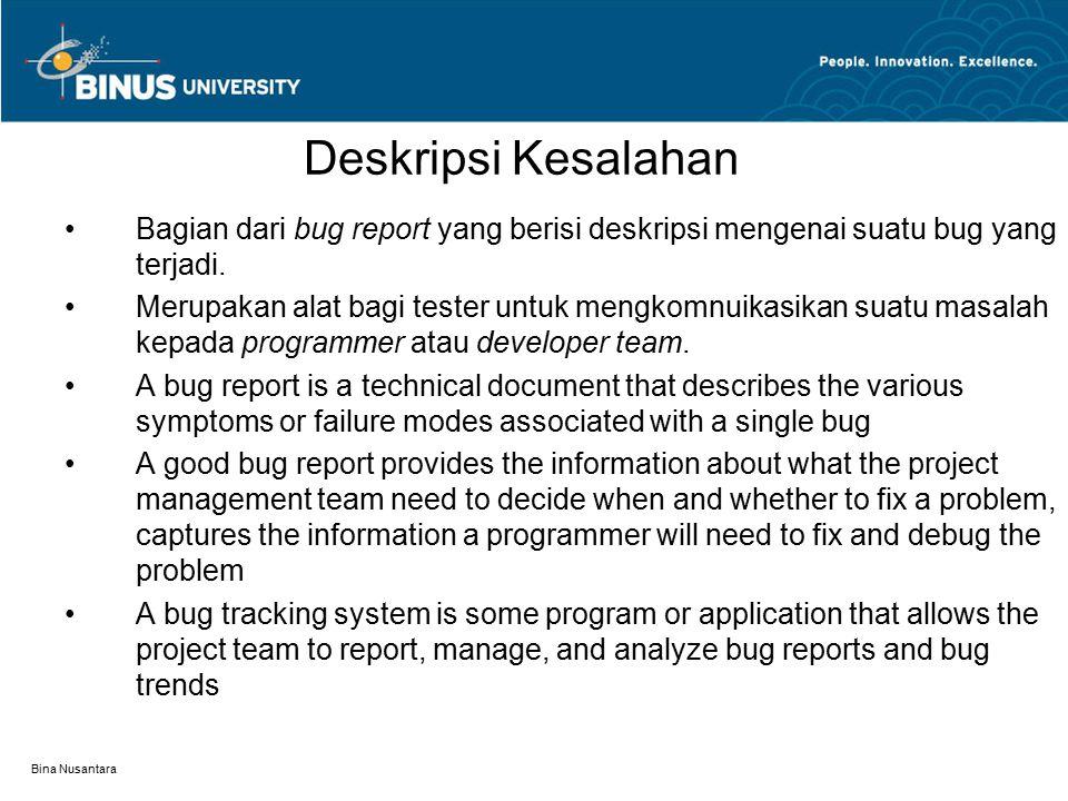 Bina Nusantara Failure Description (2) Terdiri dari 3 bagian:  Summary: satu atau dua buah kalimat yang menjelaskan suatu bug dan memberikan informasi mengenai dampak yang akan dialami oleh pengguna atau customer.