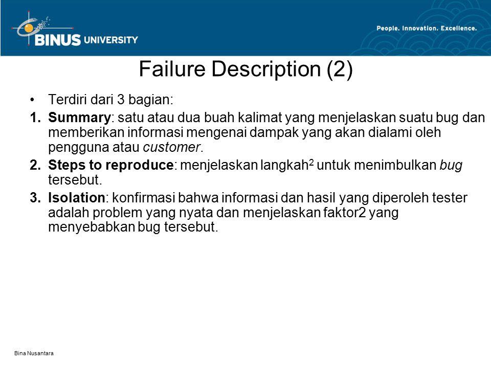Bina Nusantara Failure Description (2) Terdiri dari 3 bagian:  Summary: satu atau dua buah kalimat yang menjelaskan suatu bug dan memberikan informa