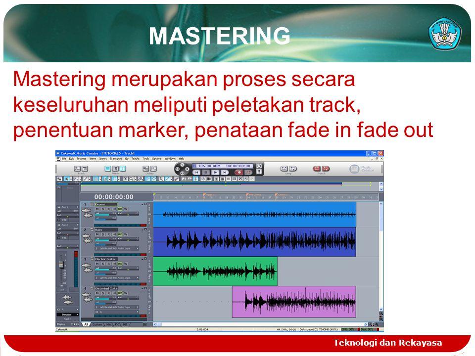 Teknologi dan Rekayasa MASTERING Mastering merupakan proses secara keseluruhan meliputi peletakan track, penentuan marker, penataan fade in fade out