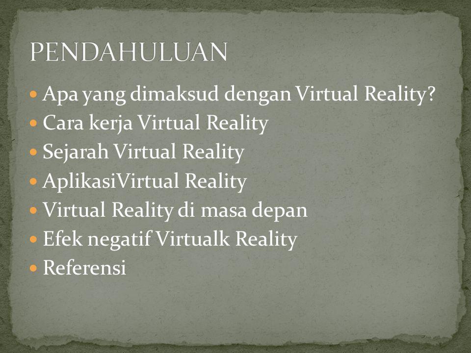 Apa yang dimaksud dengan Virtual Reality? Cara kerja Virtual Reality Sejarah Virtual Reality AplikasiVirtual Reality Virtual Reality di masa depan Efe
