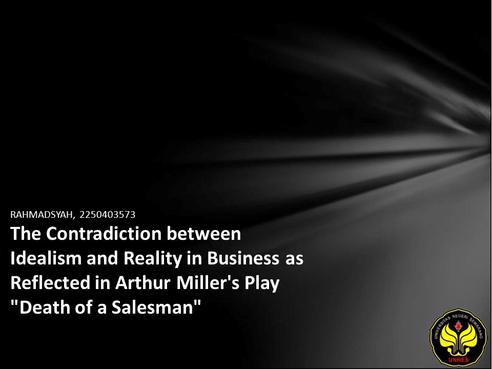 RAHMADSYAH, 2250403573 The Contradiction between Idealism and Reality in Business as Reflected in Arthur Miller s Play Death of a Salesman