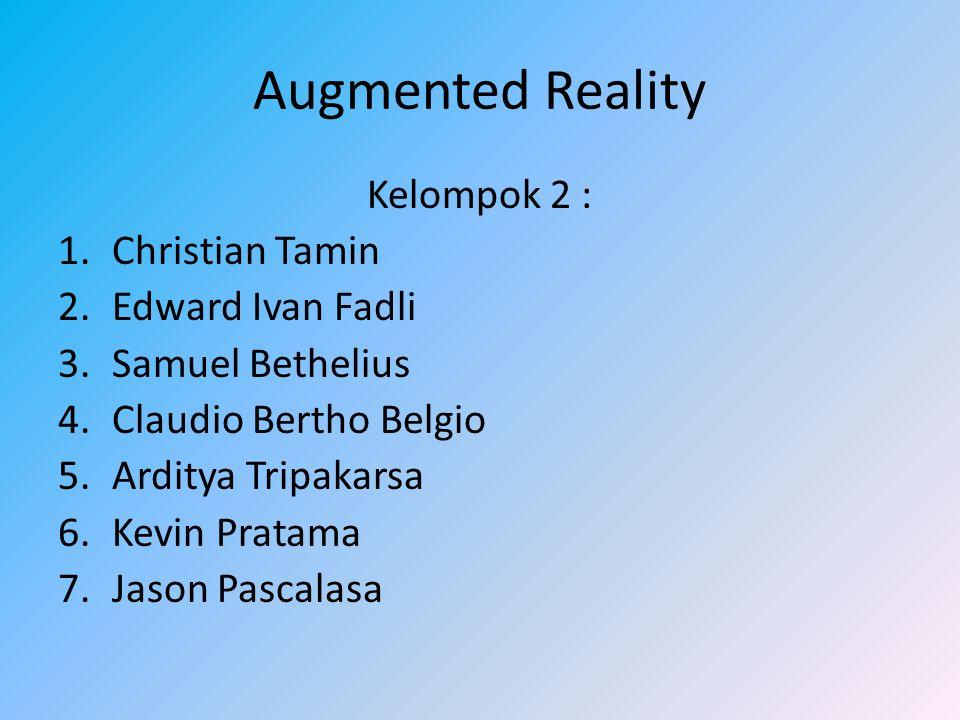 Augmented Reality Kelompok 2 : 1.Christian Tamin 2.Edward Ivan Fadli 3.Samuel Bethelius 4.Claudio Bertho Belgio 5.Arditya Tripakarsa 6.Kevin Pratama 7