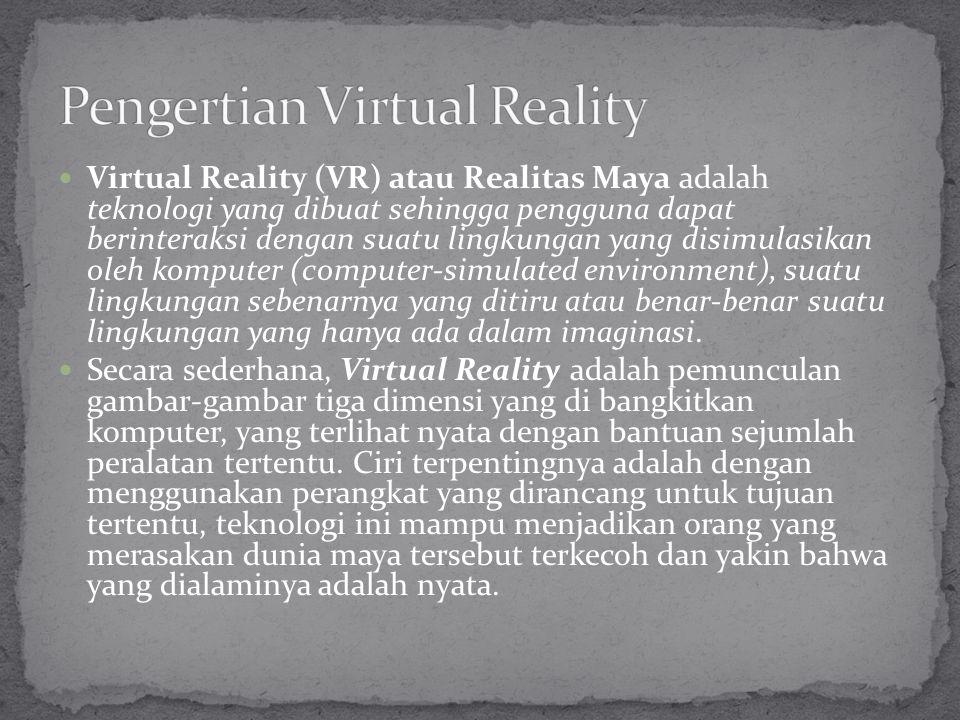 Virtual Reality (VR) atau Realitas Maya adalah teknologi yang dibuat sehingga pengguna dapat berinteraksi dengan suatu lingkungan yang disimulasikan o