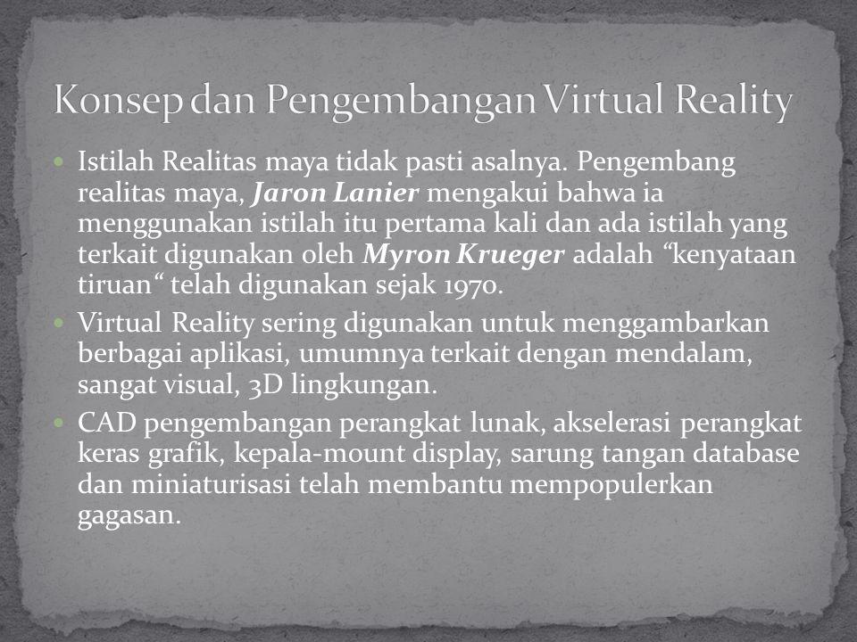 Istilah Realitas maya tidak pasti asalnya. Pengembang realitas maya, Jaron Lanier mengakui bahwa ia menggunakan istilah itu pertama kali dan ada istil