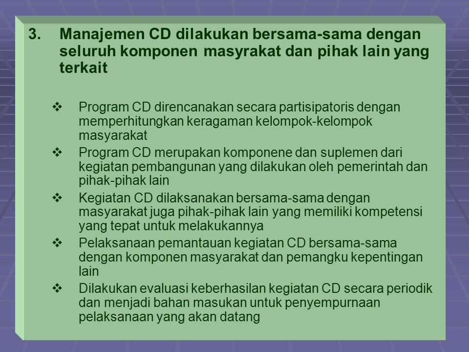 3. 3.Manajemen CD dilakukan bersama-sama dengan seluruh komponen masyrakat dan pihak lain yang terkait   Program CD direncanakan secara partisipator