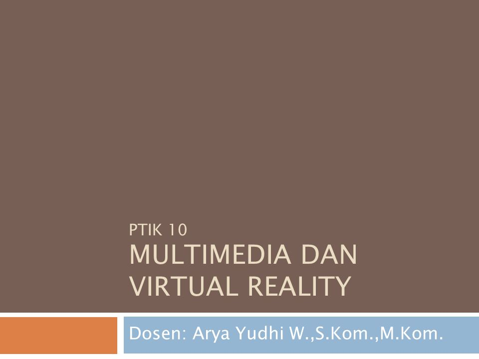 PTIK 10 MULTIMEDIA DAN VIRTUAL REALITY Dosen: Arya Yudhi W.,S.Kom.,M.Kom.
