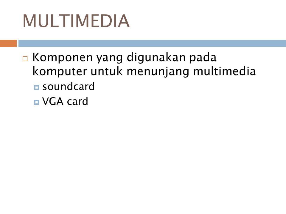 MULTIMEDIA  Peralatan yang dipakai untuk membangun aplikasi multimedia  LCD Proyektor  Recorder  Kamera digital/ video  Scanner  Speaker  Microfon  CD